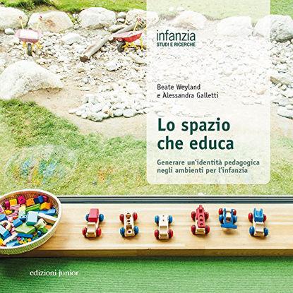 Immagine di SPAZIO CHE EDUCA (LO). GENERARE UN`IDENTITA` PEDAGOGICA