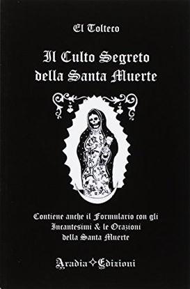 Immagine di CULTO SEGRETO DELLA SANTA MUERTE. CONTIENE ANCHE IL FORMULARIO CON GLI INCANTESIMI & LE ORAZIONI...