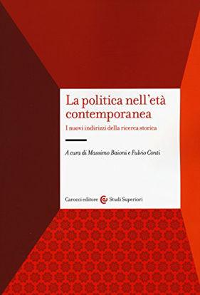 Immagine di POLITICA NELL`ETA` CONTEMPORANEA. I NUOVI INDIRIZZI DELLA RICERCA STORICA (LA)