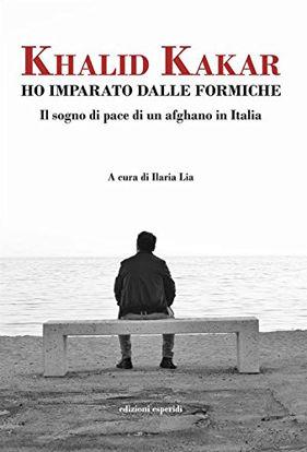 Immagine di HO IMPARATO DALLE FORMICHE. IL SOGNO DI PACE DI UN AFGHANO IN ITALIA