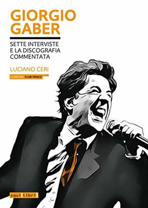 Immagine di GIORGIO GABER. SETTE INTERVISTE E LA DISCOGRAFIA COMMENTATA