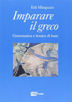 Immagine di IMPARARE IL GRECO. GRAMMATICA E LESSICO DI BASE