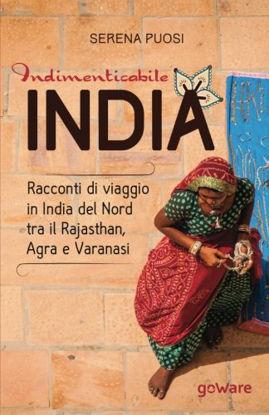 Immagine di INDIMENTICABILE INDIA. RACCONTI DI VIAGGIO IN INDIA DEL NORD TRA IL RAJASTHAN, AGRA E VARANASI