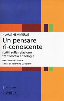 Immagine di PENSARE RI-CONOSCENTE. SCRITTI SULLA RELAZIONE TRA FILOSOFIA E TEOLOGIA. TESTO TEDESCO A FRONTE ...