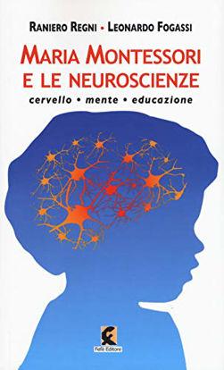 Immagine di MARIA MONTESSORI E LE NEUROSCIENZE. CERVELLO, MENTE, EDUCAZIONE