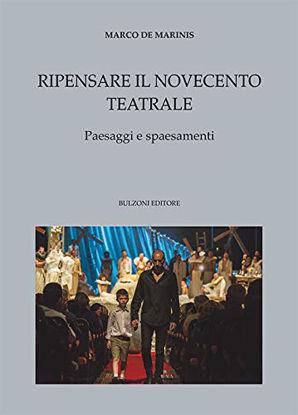 Immagine di RIPENSARE IL NOVECENTO TEATRALE. PAESAGGI E SPAESAMENTI