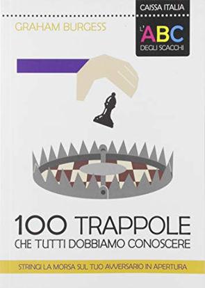 Immagine di 100 TRAPPOLE CHE TUTTI DOBBIAMO CONOSCERE (NEGLI SCACCHI)