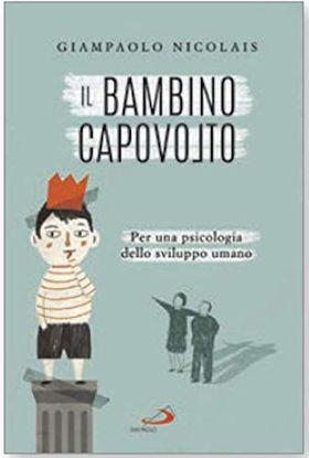 Immagine di BAMBINO CAPOVOLTO. PER UNA PSICOLOGIA DELLO SVILUPPO UMANO (IL)