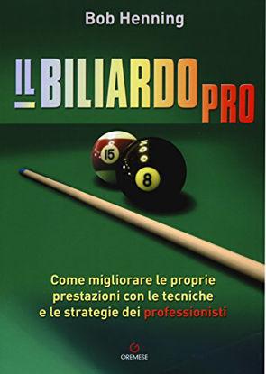 Immagine di BILIARDO PRO. COME MIGLIORARE LE PROPRIE PRESTAZIONI CON LE TECNICHE E LE STRATEGIE DEI PROFESSI...