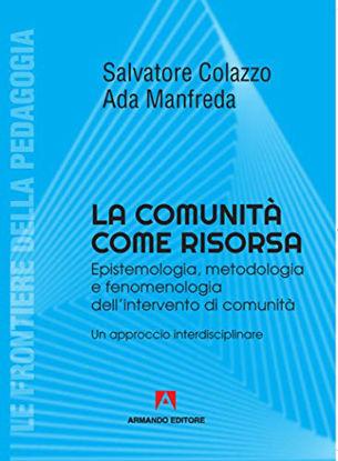 Immagine di COMUNITA` COME RISORSA. EPISTEMOLOGIA, METODOLOGIA E FENOMENOLOGIA DELL`INTERVENTO DI COMUNITA`. UN