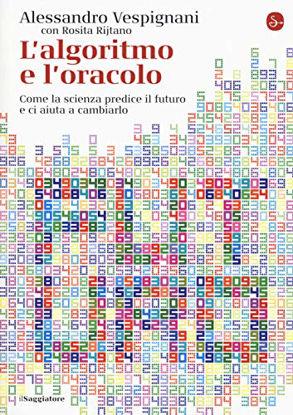 Immagine di ALGORITMO E L`ORACOLO. COME LA SCIENZA PREDICE IL FUTURO E CI AIUTA A CAMBIARLO (L`)