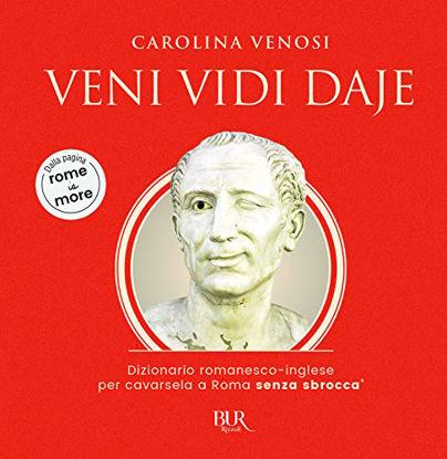 Immagine di VENI VIDI DAJE. DIZIONARIO ROMANESCO-INGLESE PER CAVARSELA A ROMA SENZA SBROCCA`