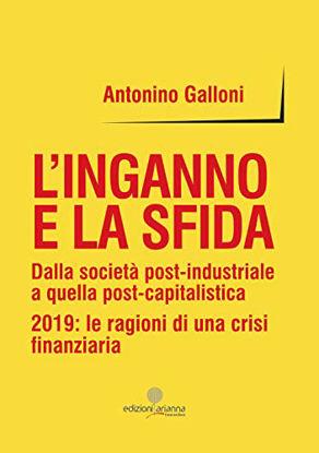 Immagine di INGANNO E LA SFIDA. DALLA SOCIETA` POST-INDUSTRIALE A QUELLA POST-CAPITALISTICA. 2019: LE RAGION...