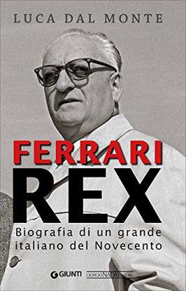 Immagine di FERRARI REX. BIOGRAFIA DI UN GRANDE ITALIANO DEL NOVECENTO