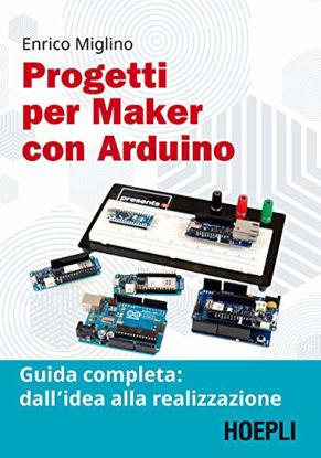 Immagine di PROGETTI PER MAKER CON ARDUINO. GUIDA COMPLETA: DALL`IDEA ALLA REALIZZAZIONE. CON CONTENUTO DIGI...