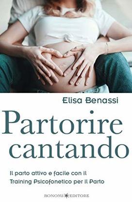 Immagine di PARTORIRE CANTANDO. IL PARTO ATTIVO E FACILE CON IL TRAINING PSICOFONETICO PER IL PARTO