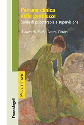 Immagine di PER UNA CLINICA DELLA GENTILEZZA. STORIE DI PSICOTERAPIA E SUPERVISIONE