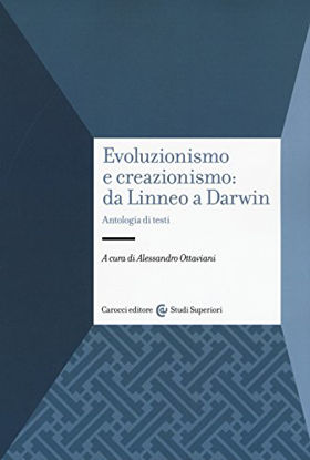 Immagine di EVOLUZIONISMO E CREAZIONISMO: DA LINNEO A DARWIN. ANTOLOGIA DI TESTI