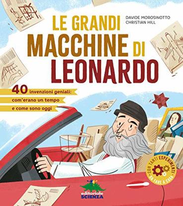 Immagine di GRANDI MACCHINE DI LEONARDO. 40 INVENZIONI GENIALI: COM`ERANO UN TEMPO E COME SONO OGGI (LE)
