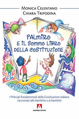 Immagine di PALMIRO E IL SOMMO LIBRO DELLA COSTITUZIONE. I PRINCIPI FONDAMENTALI DELLA COSTITUZIONE ITALIANA...