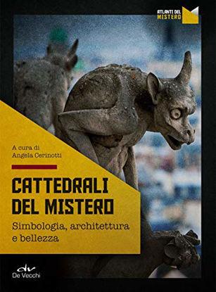 Immagine di CATTEDRALI DEL MISTERO. SIMBOLOGIA, ARCHITETTURA E BELLEZZA