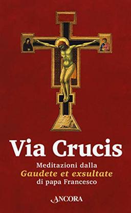 Immagine di VIA CRUCIS. MEDITAZIONI DALLA «GAUDETE ET EXSULTATE»