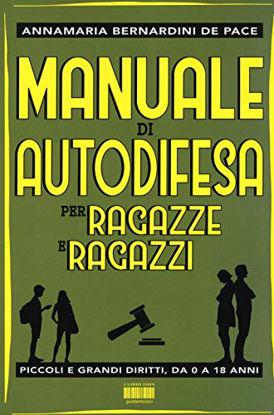 Immagine di MANUALE DI AUTODIFESA PER RAGAZZE E RAGAZZI. PICCOLI E GRANDI DIRITTI, DA 0 A 18 ANNI