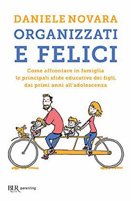 Immagine di ORGANIZZATI E FELICI. COME AFFRONTARE IN FAMIGLIA LE PRINCIPALI SFIDE EDUCATIVE DEI FIGLI, DAI P...