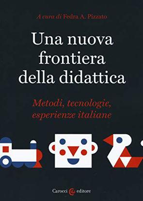 Immagine di NUOVA FRONTIERA DELLA DIDATTICA. METODI, TECNOLOGIE, ESPERIENZE ITALIANE (UNA)