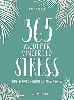 Immagine di 365 MODI PER VINCERE LO STRESS