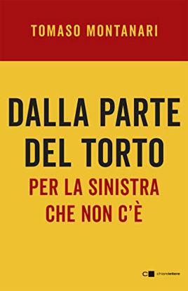 Immagine di DALLA PARTE DEL TORTO. PER LA SINISTRA CHE NON C`E`