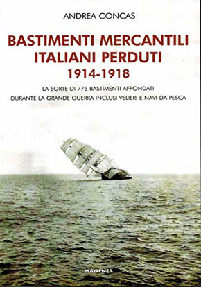 Immagine di BASTIMENTI MERCANTILI ITALIANI PERDUTI (1914-1918). STORIA DEI MERCANTILI, VELIERI E NAVI DA PES...