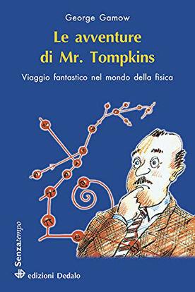 Immagine di AVVENTURE DI MR. TOMPKINS. VIAGGIO «SCIENTIFICAMENTE FANTASTICO» NEL MONDO DELLA FISICA (LE)