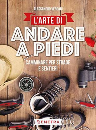 Immagine di ARTE DI ANDARE A PIEDI. CAMMINARE PER STRADE E SENTIERI (L`)