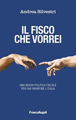 Immagine di FISCO CHE VORREI. UNA NUOVA POLITICA FISCALE PER FAR RIPARTIRE L`ITALIA (IL)