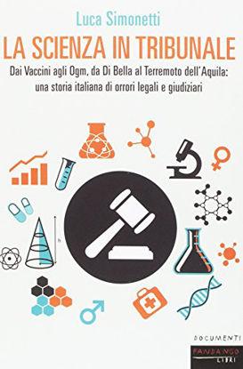 Immagine di SCIENZA IN TRIBUNALE. DAI VACCINI AGLI OGM, DA DI BELLA AL TERREMOTO DELL`AQUILA: UNA STORIA ITA...