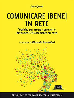 Immagine di COMUNICARE (BENE) IN RETE. TECNICHE PER CREARE CONTENUTI E DIFFONDERLI EFFICACEMENTE SUL WEB