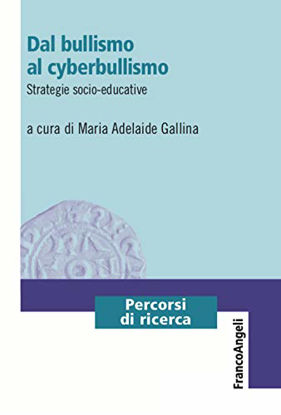 Immagine di DAL BULLISMO AL CYBERBULLISMO. STRATEGIE SOCIO-EDUCATIVE