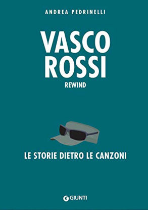 Immagine di VASCO ROSSI. LA STORIA DIETRO LE CANZONI