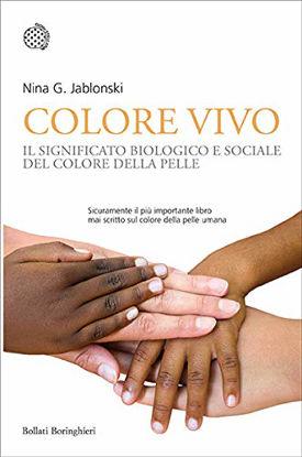 Immagine di COLORE VIVO. IL SIGNIFICATO BIOLOGICO E SOCIALE DEL COLORE DELLA PELLE