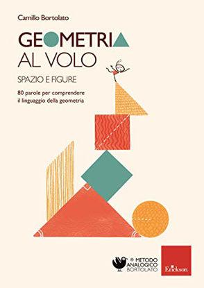 Immagine di GEOMETRIA AL VOLO. 80 PAROLE PER COMPRENDERE IL LINGUAGGIO DELLA GEOMETRIA. SPAZIO E FIGURE