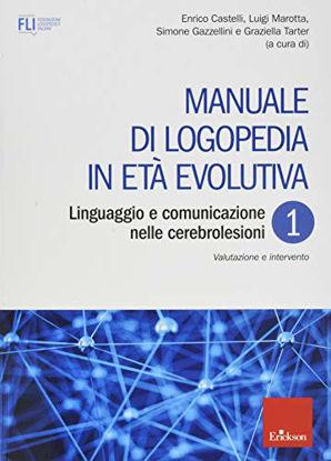 Immagine di MANUALE DI LOGOPEDIA IN ETA` EVOLUTIVA. VOL. 1: LINGUAGGIO E COMUNICAZIONE NELLE CEREBROLESIONI....