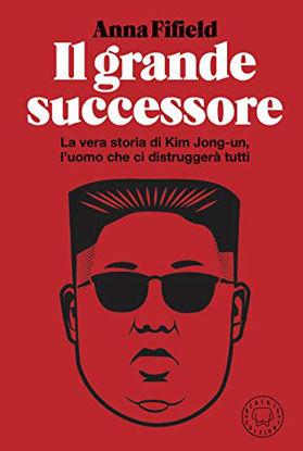 Immagine di GRANDE SUCCESSORE. LA VERA STORIA DI KIM JONG-UN (IL)
