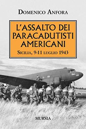 Immagine di ASSALTO DEI PARACADUTISTI AMERICANI. SICILIA , 9-11 LUGLIO 1943 (L`)