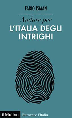 Immagine di ANDARE PER L`ITALIA DEGLI INTRIGHI