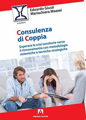 Immagine di CONSULENZA DI COPPIA. SUPERARE LE CRISI TRANSITORIE VERSO IL RINNOVAMENTO CON METODOLOGIE SISTEM...