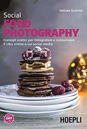 Immagine di SOCIAL FOOD PHOTOGRAPHY. CONSIGLI PRATICI PER FOTOGRAFARE E COMUNICARE IL CIBO ONLINE E SUI SOCI...