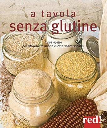 Immagine di A TAVOLA SENZA GLUTINE. TANTE RICETTE PER RITROVARE LA BUONA CUCINA SENZA SACRIFICI. EDIZ. ILLUS...