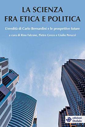 Immagine di SCIENZA TRA ETICA E POLITICA. L`EREDITA` DI CARLO BERNARDINI E LE PROSPETTIVE FUTURE (LA)