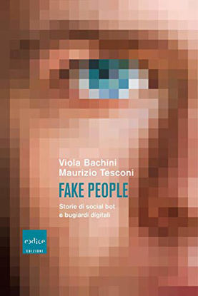 Immagine di FAKE PEOPLE. STORIE DI SOCIAL BOT E BUGIARDI DIGITALI